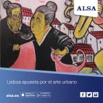 Viaja con ALSA a Lisboa: la capital del arte urbano